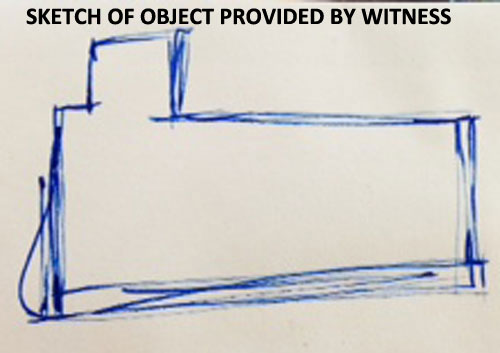 SKETCH OF RECTANGULAR OBJECT PROVIDED BY WITNESS.
