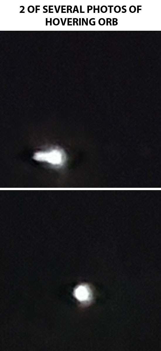 2 OF SEVERAL PHOTOS TAKEN OF HOVERING ORB.