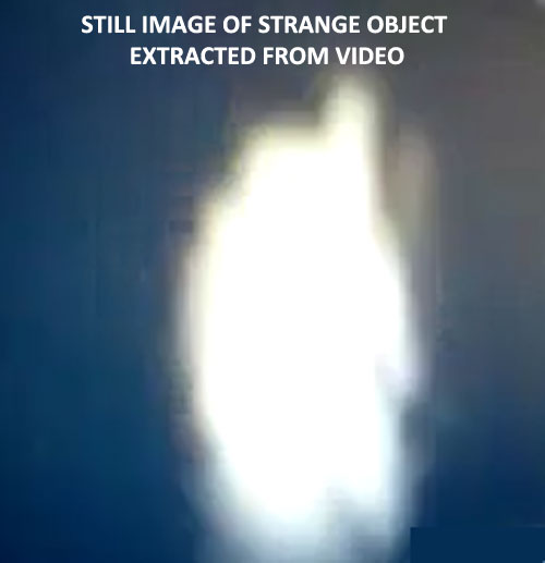 STILL IMAGE OF STRANGE OBJECT EXTRACTED FROM VIDEO.