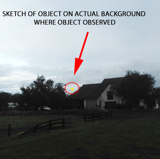 SKETCH OF OBJECT ON ACTUAL BACKGROUND WHERE OBJECT OBSERVED.