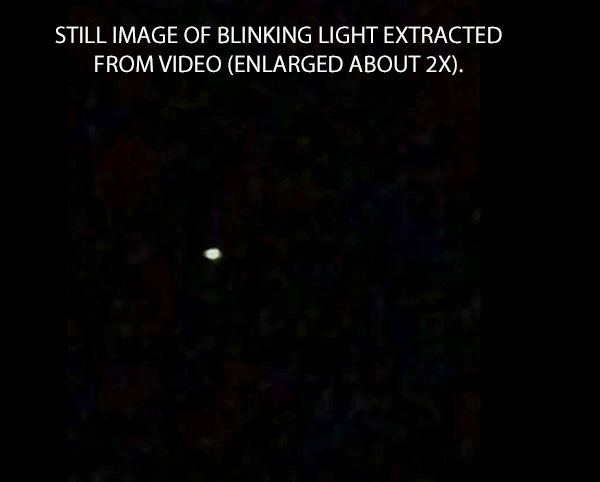 STILL IMAGE OF BLINKING LIGHT EXTRACTED FROM VIDEO. (ENLARGED ABOUT 2X).