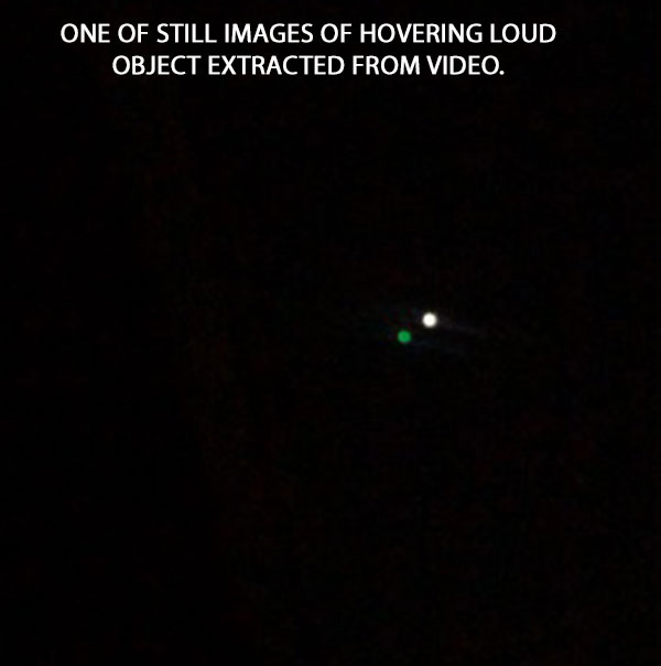 ONE OF STILL IMAGES OF HOVERING LOUD OBJECT EXTRACTED FROM VIDEO.