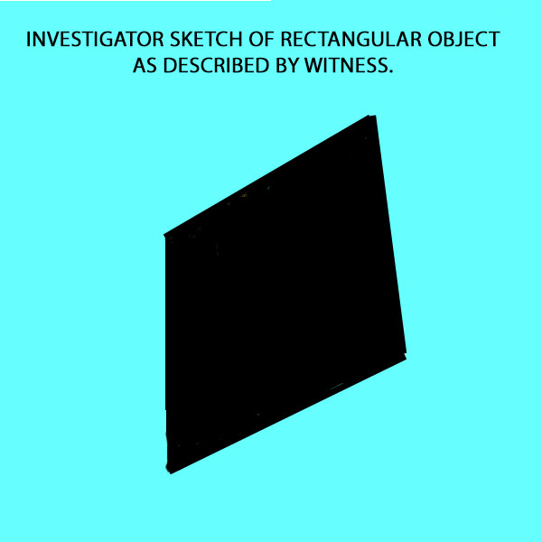 SKETCH OF RECTANGULAR OBJECT BY INVESTIGATOR.